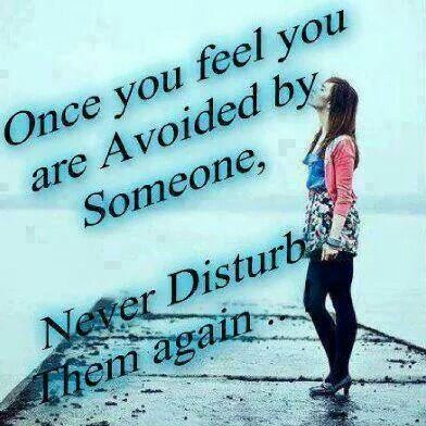 Once you feel a avoided by someone never disturb them again