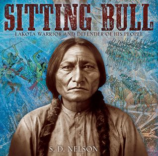"""Sitting Bull"", by SD Nelson - A reverent tribute to the great Hunkpapa chief and holy man, cast as a memoir with a rich array of  illustrations and historic photographs."