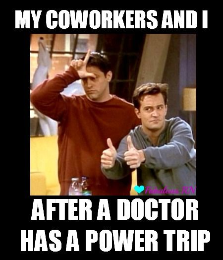 My coworkers and I after a doctor has a power trip. Nurse humor. Nursing funny. Registered Nurses. RN. Friends meme. Chandler and Joey meme. Fabulous RN. http://roflburger.com