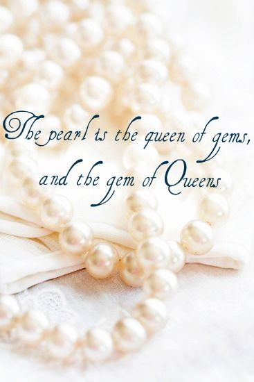 Pearls. I am the queen of gems. Lol. No matter what anybody says I am beautiful and I will never forget it.