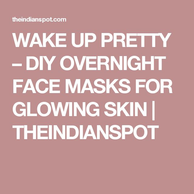 WAKE UP PRETTY – DIY OVERNIGHT FACE MASKS FOR GLOWING SKIN | THEINDIANSPOT