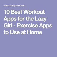 10 Best Workout Apps for the Lazy Girl - Exercise Apps to Use at Home
