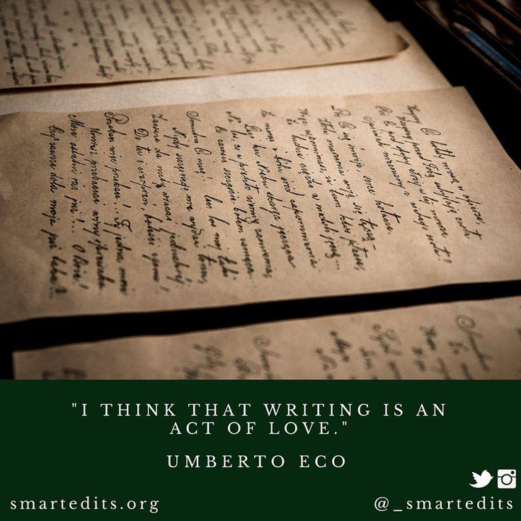 """I believe that writing is an act of love."" - #UmbertoEco  #RIPUmbertoEco #Literaryquotes #bookquote #QOTD #LiteraryQuotes #365Quotes #DailyQuotes #Literature #Reading #Books #WordsofWisdom #WiseWords #BookLove #Book #Novel #Authors #Writers #Inspiration #DailyInspiration #BookNerd #Bookworm #LifeQuotes"