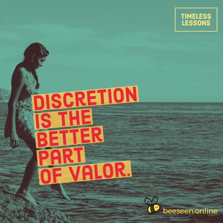 Discretion is the better part of valor.
