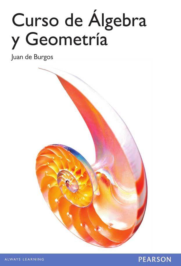 CURSO DE ÁLGEBRA Y GEOMETRÍA Autor: Juan De Burgos Román  Editorial: Pearson  Edición: 1 ISBN: 9788420503813 ISBN ebook: 9788490353950 Páginas: 823 Área: Ciencias y Salud Sección: Matemáticas