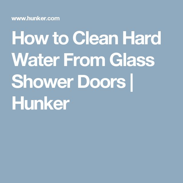 How to Clean Hard Water From Glass Shower Doors | Hunker
