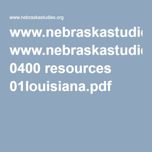 www.nebraskastudies.org 0400 resources 01louisiana.pdf