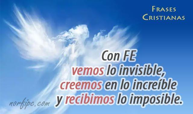Con fe vemos lo invisible, creemos en lo increíble y recibimos lo imposible. #FrasesCristianas