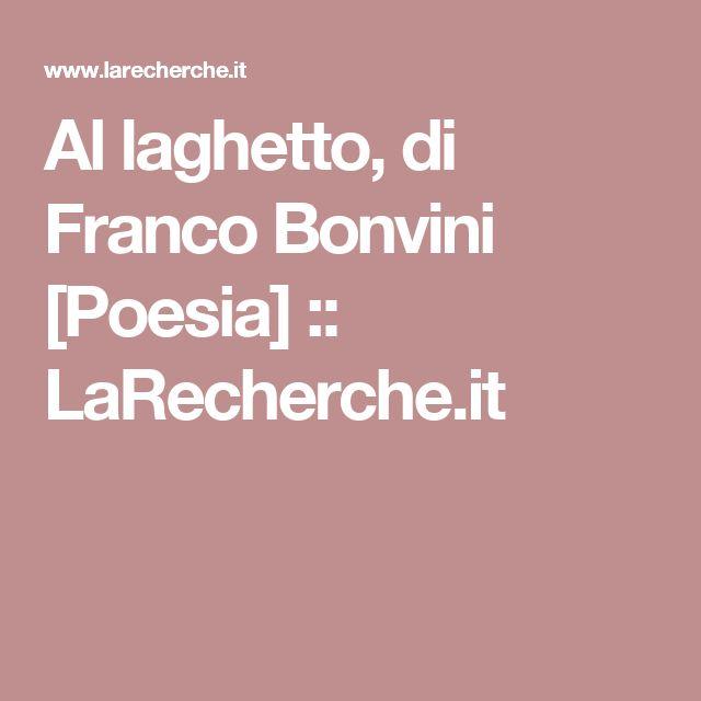 Al laghetto, di Franco Bonvini [Poesia] ::   LaRecherche.it