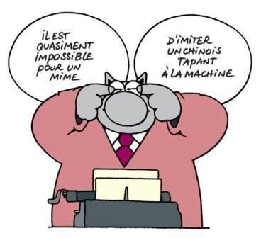 Il est quasiment impossible pour un mime d'imiter un chinois tapant à la machine.