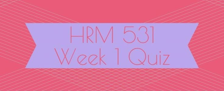 HRM 531 Week 1 Quiz 1. A bonafide occupational qualification allows2. According to _____, an employee may not be fired because he or she refuses to commit an illegal act, such as perjury or price fixing. 3. The concept of _____ requires an employer not only to produce persuasive evidence of an employ