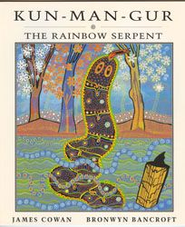 "Kun-Man-Gur The Rainbow Serpent  by James Cowan & Illustrated by Bronwyn Bancroft  ""One day a bat named Kunbul was sitting alone by his fire in the bush.  Two flying foxes saw his smoke and decided to join him.  Their names were Warlet and Ninji.....""  PRICE:  $17.00 or 2 for $32.00"