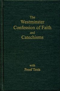 The Westminster Confession of Faith and Catechisms with Proof Texts