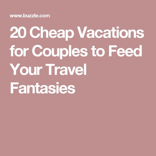 20 Cheap Vacations for Couples to Feed Your Travel Fantasies