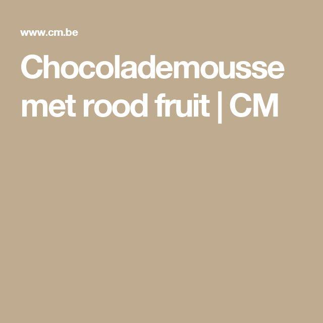 Chocolademousse met rood fruit | CM
