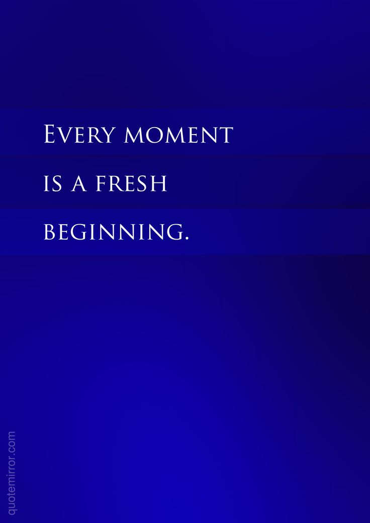 Every moment is a fresh beginning.   – #freshness #moment http://www.quotemirror.com/slogans/a-fresh-beginning/