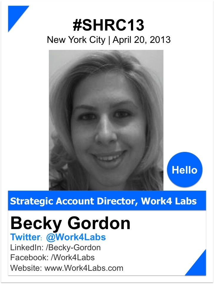 BECKY GORDON    Becky is a Strategic Account Director with Work4, the #1 Facebook recruiting solution. Work4's award-winning products help recruiters easily launch branded corporate career sites on Facebook and mobile devices, and drive traffic, job applications, and employee referrals from the network's 1 billion users.     http://www.work4labs.com