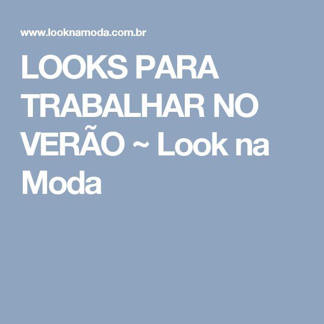 LOOKS PARA TRABALHAR NO VERÃO ~ Look na Moda