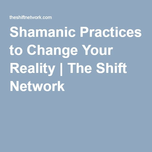 Shamanic Practices to Change Your Reality | The Shift Network