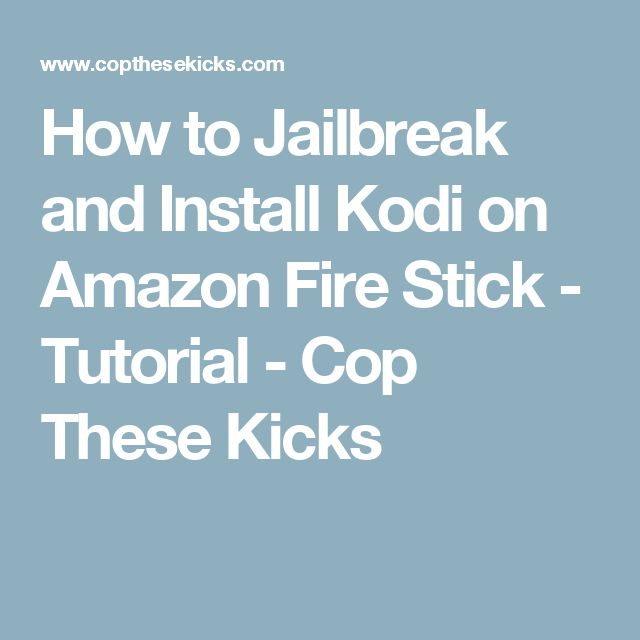 How to Jailbreak and Install Kodi on Amazon Fire Stick - Tutorial - Cop These Kicks