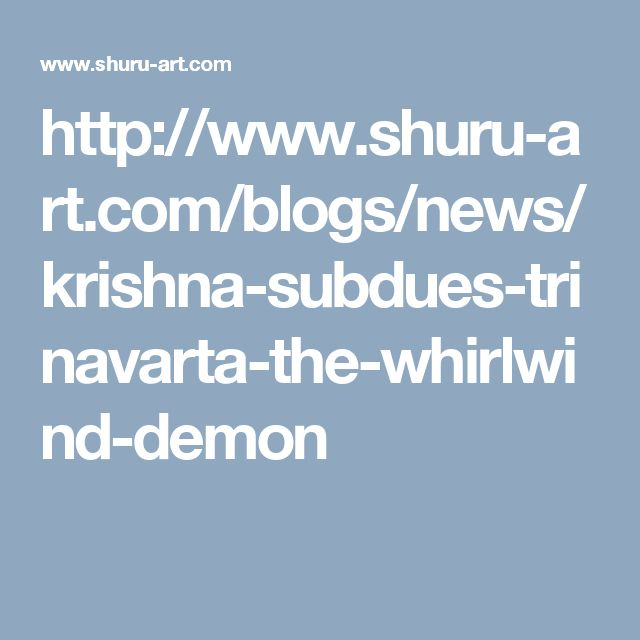 http://www.shuru-art.com/blogs/news/krishna-subdues-trinavarta-the-whirlwind-demon