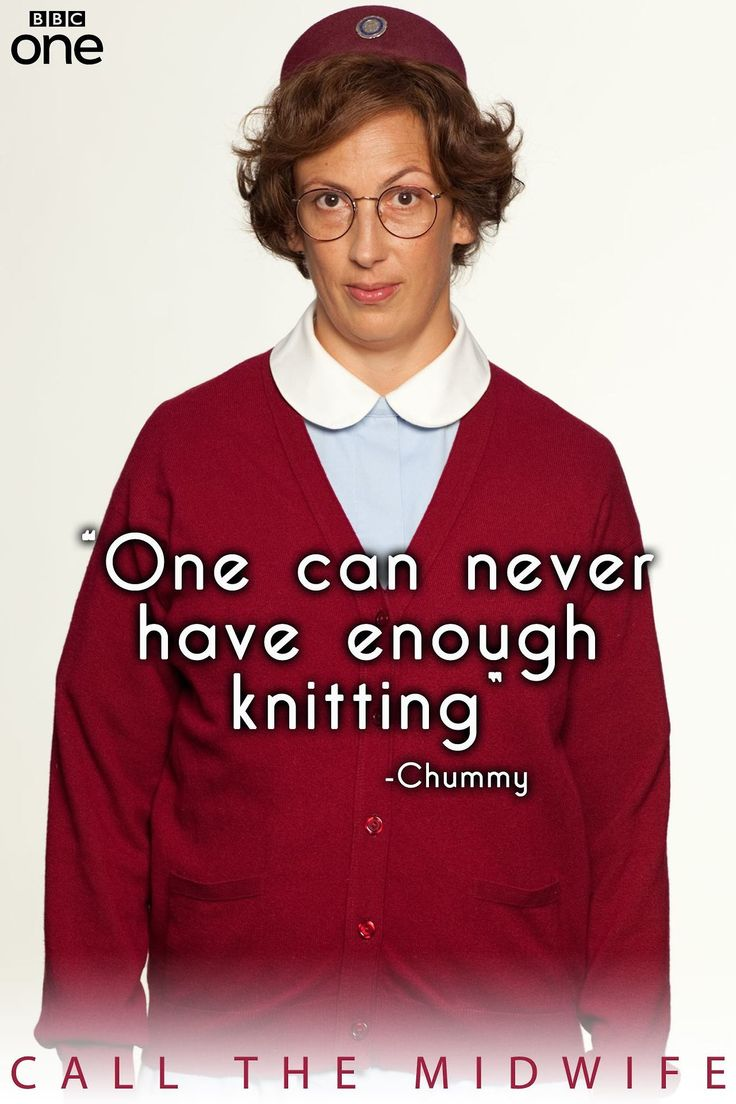 """One can never have enough knitting"" - Chummy (Call the Midwife) Oh, how perfect!!!!"