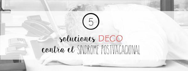 5 soluciones DECO contra el síndrome postvacacional