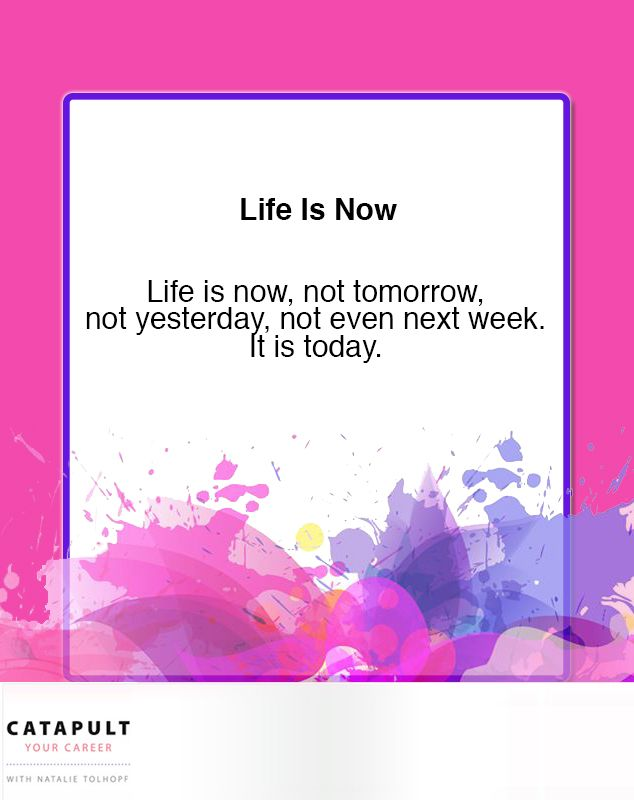Life is now!