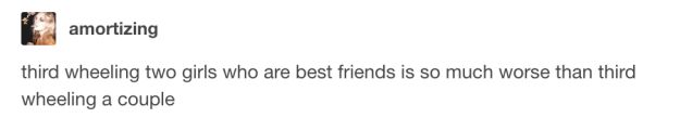 This terrible situation: | 22 Deeply Accurate Tumblr Posts About Best Friends