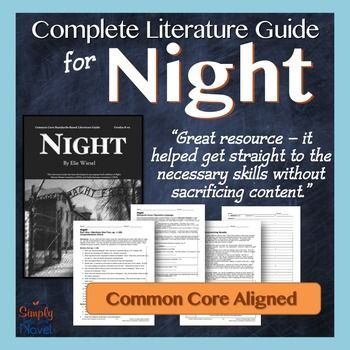 This comprehensive Literature Guide for Night was designed to accompany both Night, the 2006 Marion Wiesel translation and Night, the 1982 Stella Rodman translation. Each includes 99 pages of student coursework, activities, quizzes, tests, and more aligned with the Common Core State Standards for ELA in Literature as well as the NCTE/IRA National ELA Content Standards in English for eighth through tenth grade.
