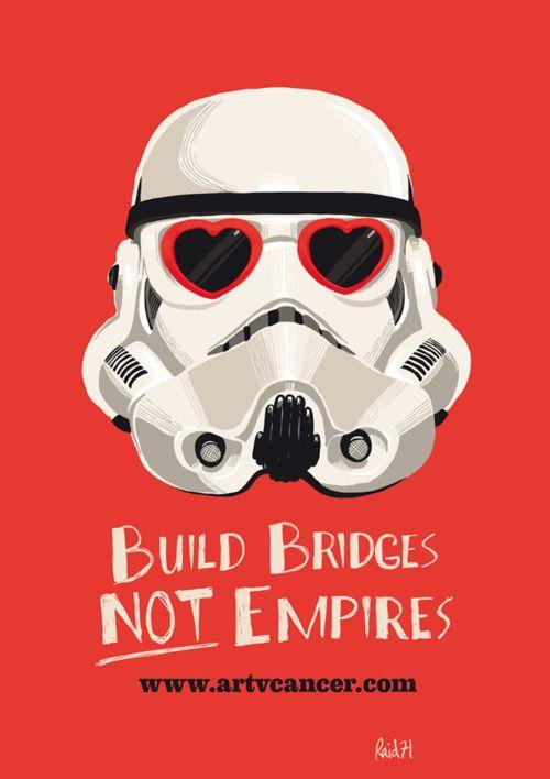 build bridges, not empires    http://www.artvcancer.com