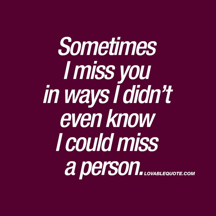 Sometimes I miss you in ways I didn't even know I could miss a person. ❤️ When you start missing that special someone in your life. And you do it in a way you didn't even know you could. When you get that insanely strong feeling of missing him or her. ❤️ www.lovablequote.com for all our original love quotes!