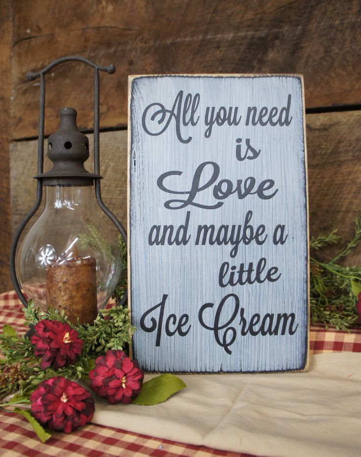 All You Need is Love and Maybe a Little Ice Cream Rustic Sign, Great for Wedding Receptions w/ Ice Cream Bar, Kitchen Sign, Ice Cream Lover by ExpressionsNmore on Etsy https://www.etsy.com/listing/222925147/all-you-need-is-love-and-maybe-a-little