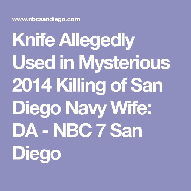 Knife Allegedly Used in Mysterious 2014 Killing of San Diego Navy Wife: DA  - NBC 7 San Diego