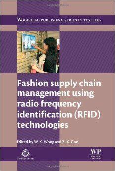 Fashion Supply Chain Management Using Radio Frequency Identification RFID Technologies Woodhead Publishing Series in Textiles: Amazon.co.uk: W. K. Wong, Z. X. Guo: Books