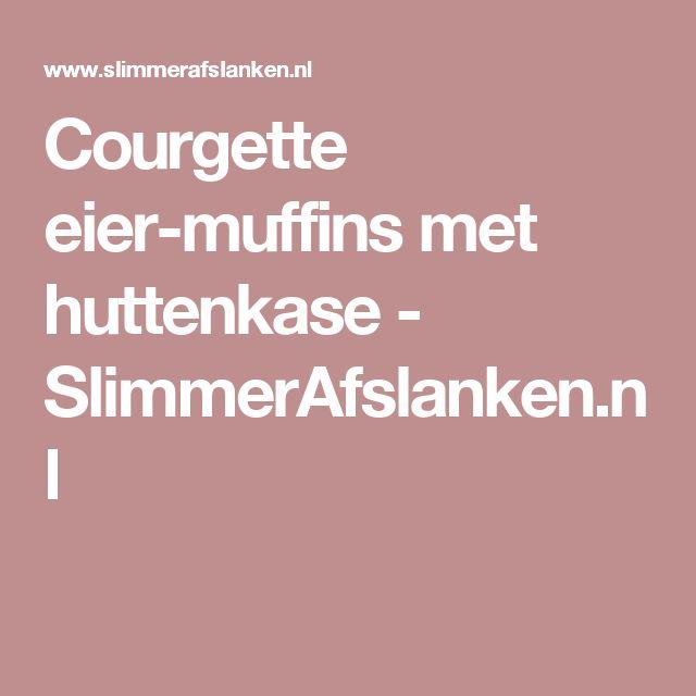 Courgette eier-muffins met huttenkase - SlimmerAfslanken.nl
