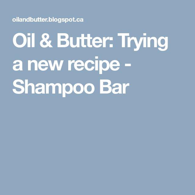 Oil & Butter: Trying a new recipe - Shampoo Bar
