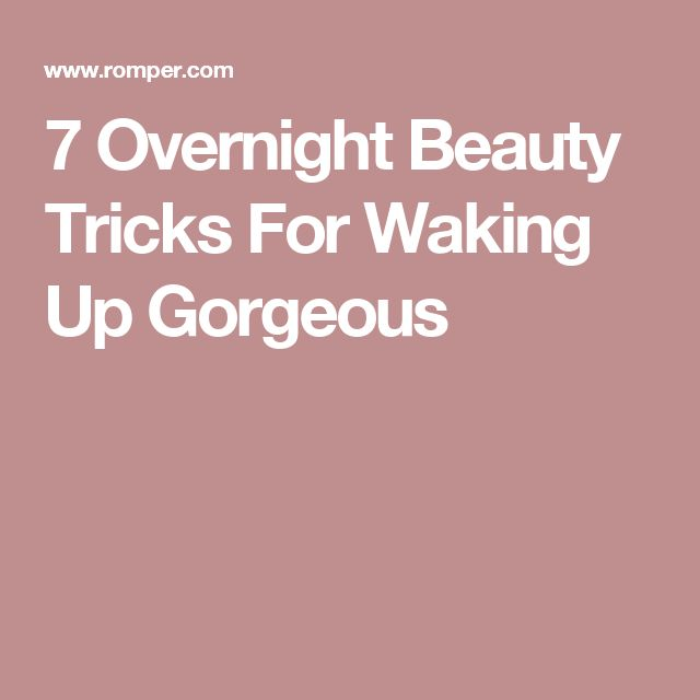 7 Overnight Beauty Tricks For Waking Up Gorgeous