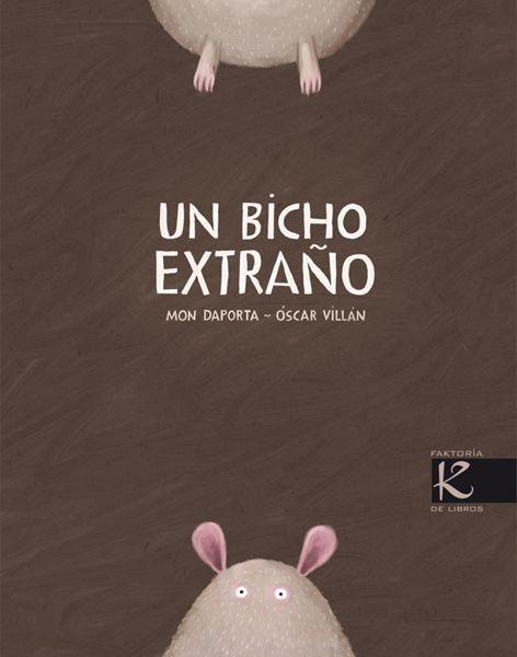 Un bicho extraño Mon Daporta (texto) Óscar Villán (ilustración)