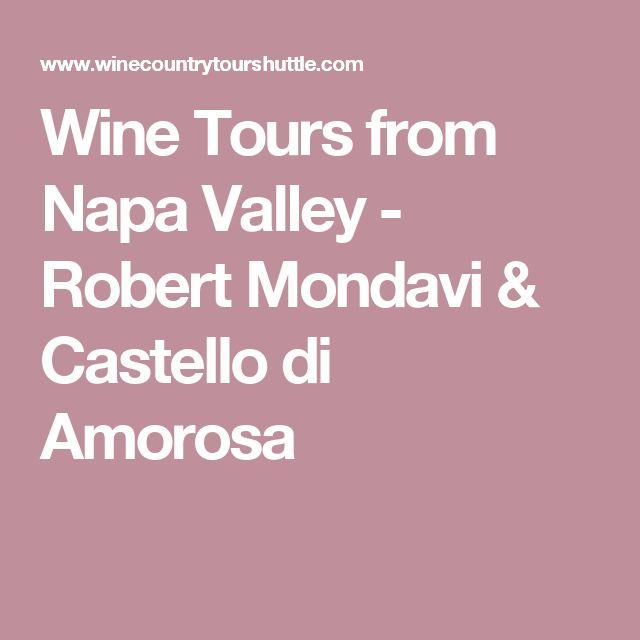 Wine Tours from Napa Valley - Robert Mondavi & Castello di Amorosa