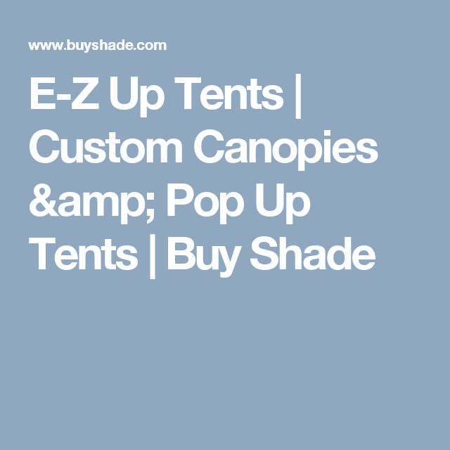 E-Z Up Tents | Custom Canopies & Pop Up Tents | Buy Shade
