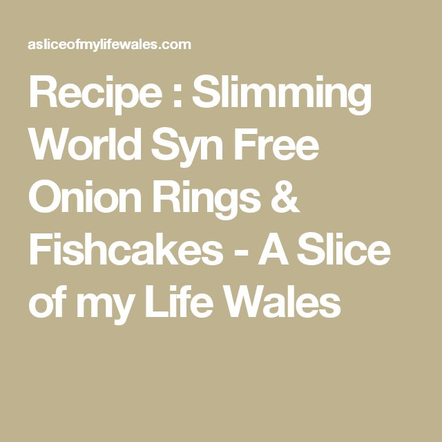 Recipe : Slimming World Syn Free Onion Rings & Fishcakes - A Slice of my Life Wales