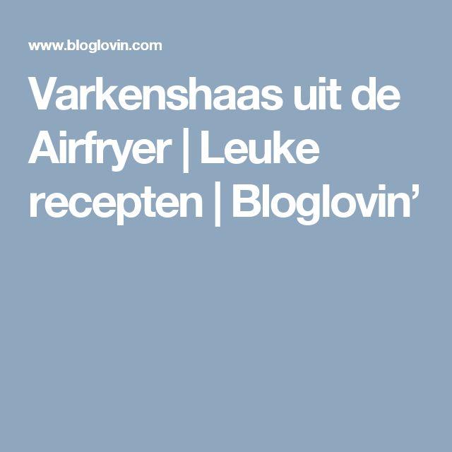 Varkenshaas uit de Airfryer | Leuke recepten | Bloglovin'