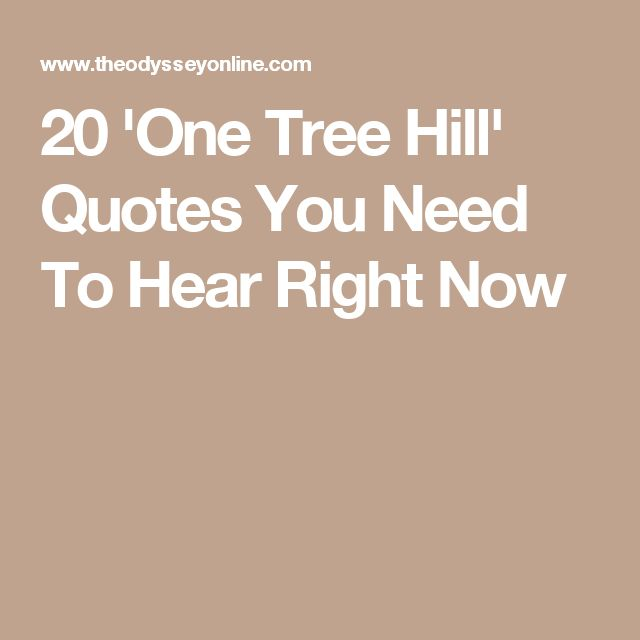 20 'One Tree Hill' Quotes You Need To Hear Right Now