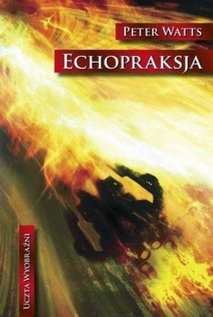 """Peter Watts, """"Echopraksja"""", przeł. Wojciech M. Próchniewicz, Mag, Warszawa 2014. 439 stron"""