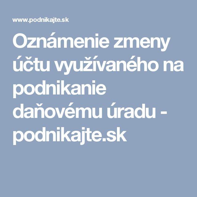 Oznámenie zmeny účtu využívaného na podnikanie daňovému úradu - podnikajte.sk