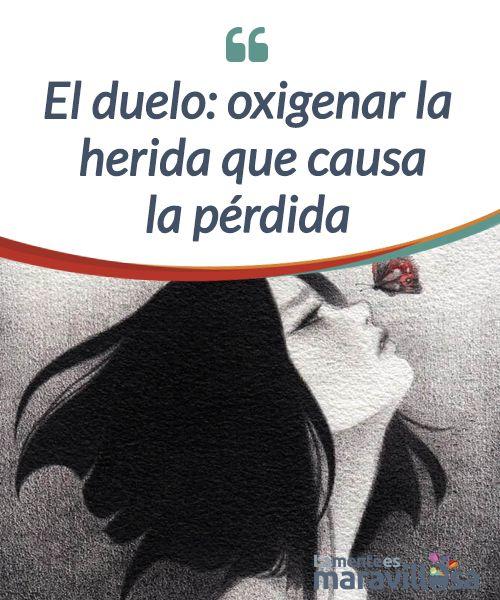 El duelo: oxigenar la herida que causa la pérdida El duelo es una #herida provocada por la falta de relación. Esta falta nos conduce a #cuestionarnos sobre el #sentido de la vida. #Psicología
