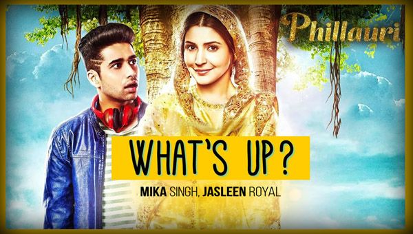 Whats Up Lyrics from Bollywood Movie Phillauri (2017) A beautiful bhangra song is sung by Mika Singh, Jasleen Royal. Composed by Jasleen Royal while lyrics are penned by Aditya Sharma. It features Anushka Sharma, Diljit