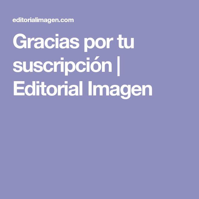 Gracias por tu suscripción | Editorial Imagen