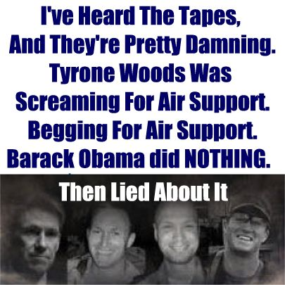 Sean Hannity - There Are Three Tapes The Obama Administration Is Holding Onto Including Audio Of Tyrone Woods Begging For Air Support (Dems don't care b/c Obama's cool. Lying 2faced cowards aren't cool.)